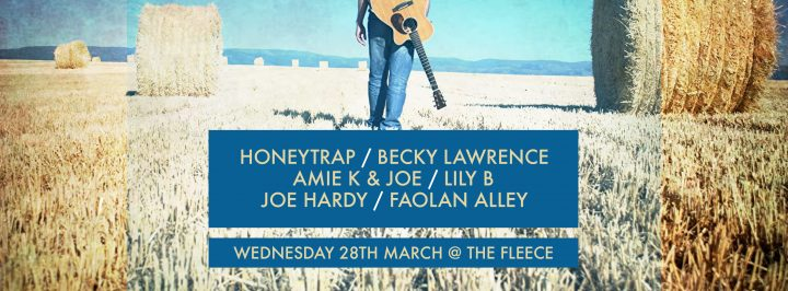 Honeytrap / Becky Lawrence / Amie K + Joe / Lily B / Joe Hardy / Faolan Alley