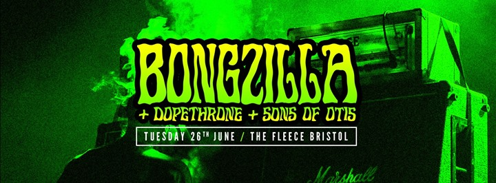 Bongzilla // Dopethrone // Sons of Otis