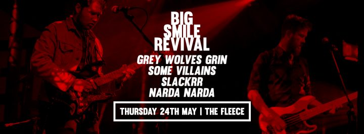 Big Smile Revival + Grey Wolves Grin + Some Villains + Slackrr + Narda Narda