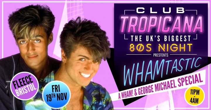 Club Tropicana 80s Night Wham! Special at The Fleece, Bristol